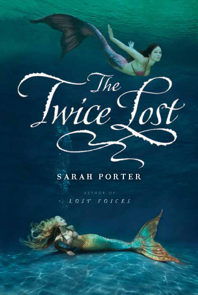 Twice Lost - Third Book in Sarah Porter's Lost Voices Trilogy